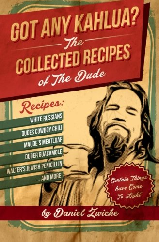 Got Any Kahlua: Collected Recipes of The Dude