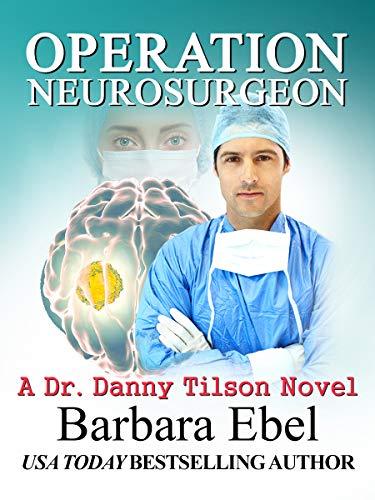 Operation Neurosurgeon (A Dr. Danny Tilson Novel Book 1)