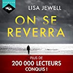 On se reverra                   Auteur(s):                                                                                                                                 Lisa Jewell                               Narrateur(s):                                                                                                                                 Émilie Ramet                      Durée: 8 h et 36 min     1 évaluation     Au global 3,0