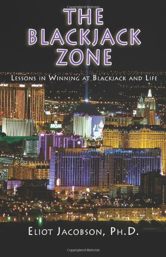 The Blackjack Zone: Lessons In Winning At Blackjack And Life