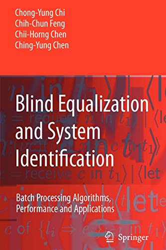 Blind Equalization and System Identification: Batch Processing Algorithms, Performance and Applications