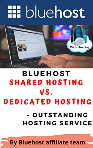 Bluehost - Shared Hosting vs. Dedicated Hosting: Outstanding Hosting Service (Bluehost - The Best Webhosting in 2021 and beyond ( Wordpress Hosting ) Book 2)