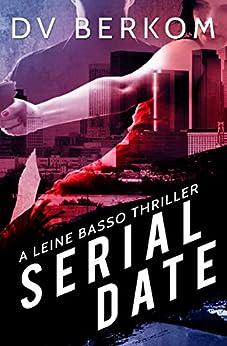 Serial Date: A Leine Basso Thriller by [D.V. Berkom]