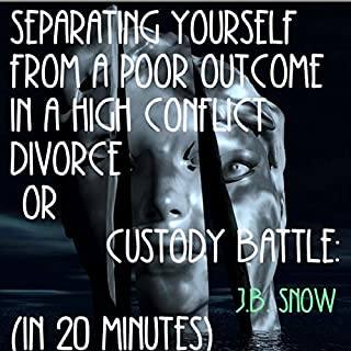 Separating Yourself from a Poor Outcome in a High Conflict Divorce or Custody Battle: (In 20 Minutes)      Divorce Court, Book 8              By:                                                                                                                                 J.B. Snow                               Narrated by:                                                                                                                                 Bobby Pierce                      Length: 22 mins     Not rated yet     Overall 0.0