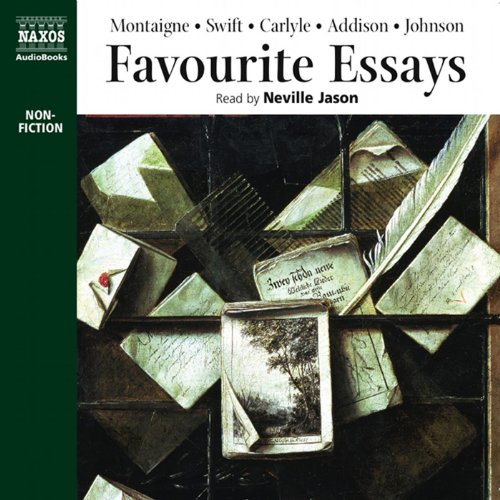 Favorite Essays                   By:                                                                                                                                 Michel de Montaigne,                                                                                        Jonathan Swift,                                                                                        Thomas Carlyle,                   and others                          Narrated by:                                                                                                                                 Neville Jason                      Length: 4 hrs and 55 mins     23 ratings     Overall 4.4