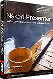 Naked Presenter: Wirkungsvoll praesentieren - mit und ohne Folien