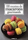 100 recettes de macarons gourmands de Sylvie Aït-Ali (2 juillet 2015) Broché