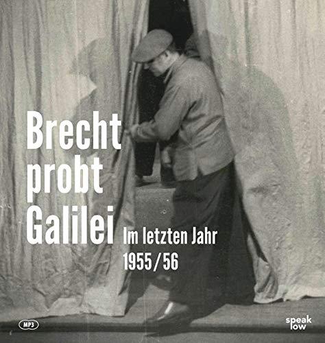 Brecht probt Galilei: Im letzten Jahr 1955/56