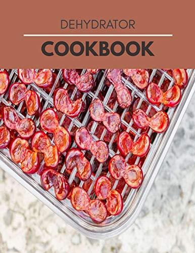 Buy Bargain Dehydrator Cookbook: Dehydrate Fruit, Making Vegetables, Meat, Tea & More