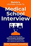 BeMo's Ultimate Guide to Medical School Interview: How to Ace Your Med School Interview without Memorizing any Sample Questions