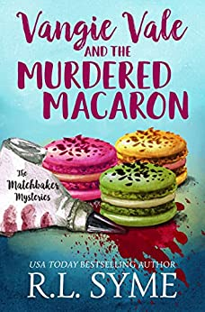 Vangie Vale and the Murdered Macaron (The Matchbaker Mysteries Book 1) by [R.L. Syme]