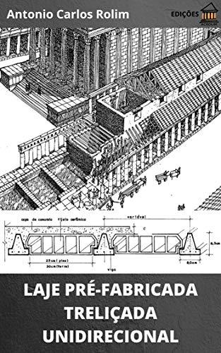 LAJE PRÉ-FABRICADA TRELIÇADA UNIDIRECIONAL: Dimensionamento geométrico, cálculo de armaduras, caminho das ações e cimbramento