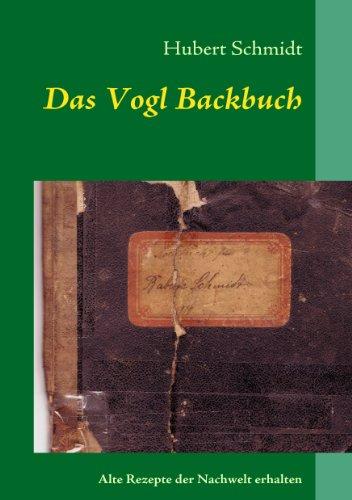 Das Vogl Backbuch: Alte Rezepte der Nachwelt erhalten