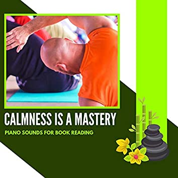 Calmness Is A Mastery - Piano Sounds For Book Reading
