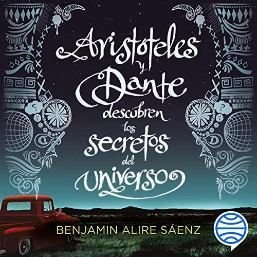 Aristóteles y Dante descubren los secretos del universo Audiobook By Benjamin Alire Saenz cover art