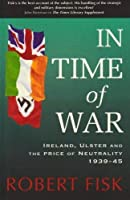 In Time of War: Ireland, Ulster and the Price of Neutrality 1939-1945