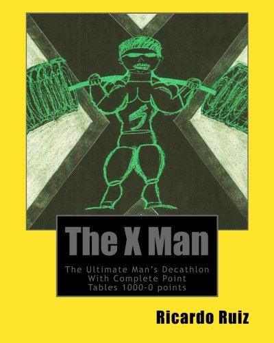 The X Man: The Ultimate Man's Decathlon With Complete Point Tables 1000-0 points