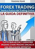 FOREX TRADING: LA GUIDA DEFINITIVA PER PRINCIPIANTI - Ed. 2020: Teoria e Pratica del Trading Online (TRADING TEAM)
