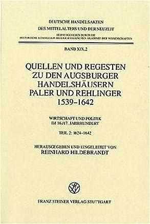Quellen Und Regesten Zu Den Augsburger Handelshausern Paler Und Rehlinger 1539-1642: Wirtschaft Und Politik Im 16. /17. Jahrhundert Teil 2: 1624-1642