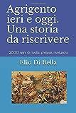 Agrigento ieri e oggi. Una storia da riscrivere: 2600 anni di rivolte, proteste, rivoluzioni (Italian Edition)