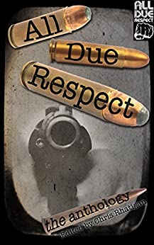 All Due Respect: The Anthology by [Chris Rhatigan]