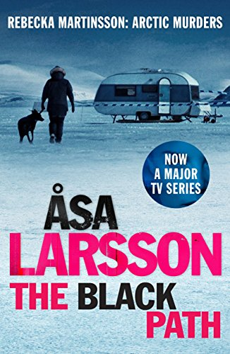 The Black Path: One of THE TIMES' BEST CRIME NOVELS BY WOMEN SINCE 2000 (Rebecka Martinsson Book 3)