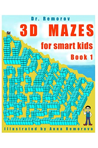 3D Mazes for Smart Kids Book 1: 3D Challenging Mazes Game Book, Logic and Brain Teasers for Kids Ages 5 – 14 (Crazy Mazes for All Ages, Band 7)