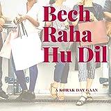 Bech Raha Hu Dil