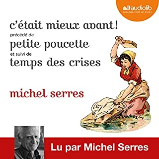 C'était mieux avant ! Suivi de Petite Poucette et Temps des crises                   By:                                                                                                                                 Michel Serres                               Narrated by:                                                                                                                                 Michel Serres                      Length: 5 hrs and 42 mins     1 rating     Overall 2.0