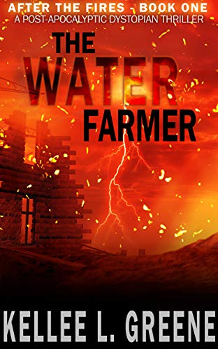 The Water Farmer - A Post-Apocalyptic Dystopian Thriller (After The Fires Book 1) by [Kellee L. Greene]