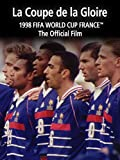 La Coupe de la Gloire: The Official Film of 1998 FIFA World Cup France™