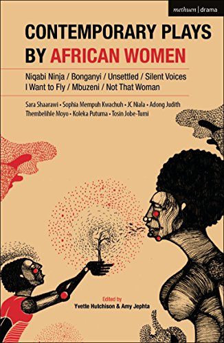 Compare Textbook Prices for Contemporary Plays by African Women: Niqabi Ninja; Not That Woman; I Want to Fly; Silent Voices; Unsettled; Mbuzeni; Bonganyi  ISBN 9781350034518 by Mempuh, Sophia Kwachuh,Niala, JC,Judith, Adong,Moyo, Thembelihle,Putuma, Koleka,Shaarawi, Sara,Jobi-Tume, Tosin,Hutchison, Yvette,Jephta, Amy