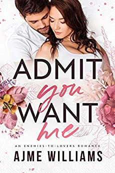 Admit You Want Me: An Enemies to Lovers Romance (Irresistible Billionaires Book 3) by [Ajme Williams]