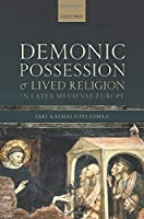 Demonic Possession and Lived Religion in Later Medieval Europe (Oxford Studies in Medieval European History)