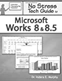 No Stress Tech Guide To Microsoft Works 8 and 8.5