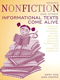 Making Nonfiction and Other Informational Texts Come Alive: A Practical Approach to Reading, Writing, and Using Nonfiction and Other Informational Texts Across the Curriculum