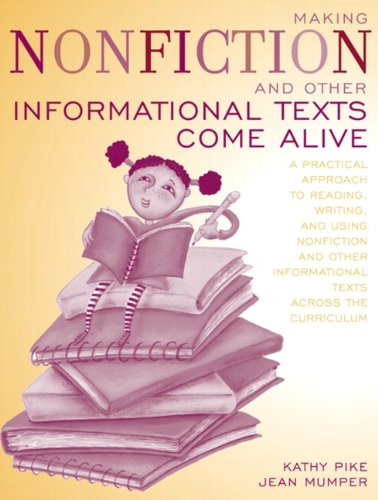 Making Nonfiction and Other Informational Texts Come Alive: A Practical Approach to Reading, Writing, and Using Nonficti