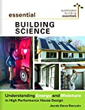 Essential Building Science: Understanding Energy and Moisture in High Performance House Design (Sustainable...