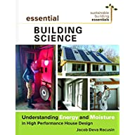 Essential Building Science: Understanding Energy and Moisture in High Performance House Design (Sustainable Building…