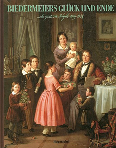 Biedermeiers Glück und Ende. ...die gestörte Idylle 1815-1848
