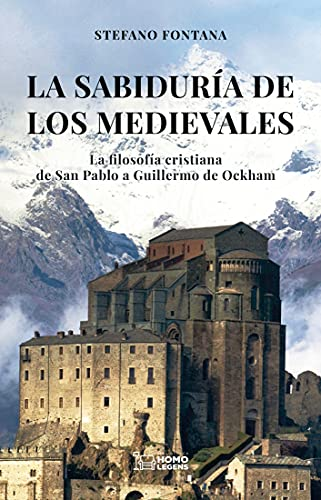 La sabiduría de los medievales: La filosofía cristiana de san Pablo a Guillermo de Ockham (Spanish Edition)