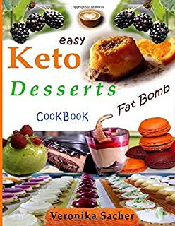 KETO DESSERTS CookBooK: 90 Easy Fat Bomb Recipes to lose weight eating delicious food every time, without losing Life energy