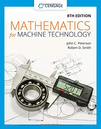 Compare Textbook Prices for Mathematics for Machine Technology 8 Edition ISBN 9781337798310 by Peterson, John C.,Smith, Robert D.