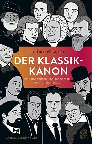 Der Klassik-Kanon: 44 Komponisten, von denen man gehört haben muss