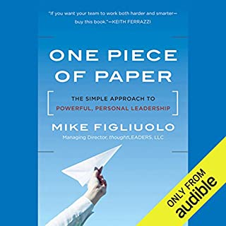One Piece of Paper     The Simple Approach to Powerful, Personal Leadership              By:                                                                                                                                 Mike Figliuolo                               Narrated by:                                                                                                                                 Chris O'Brien                      Length: 6 hrs and 25 mins     18 ratings     Overall 4.4