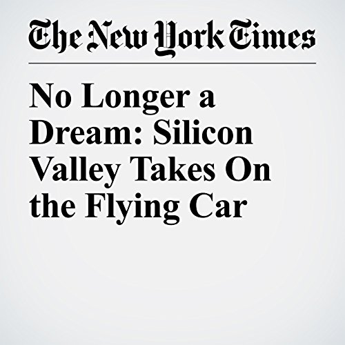 No Longer a Dream: Silicon Valley Takes On the Flying Car copertina