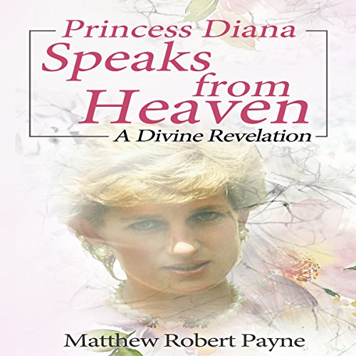 Princess Diana Speaks from Heaven: A Divine Revelation cover art