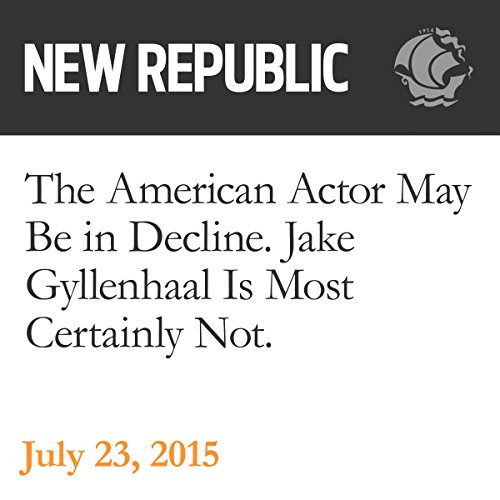 The American Actor May Be in Decline. Jake Gyllenhaal Is Most Certainly Not audiobook cover art