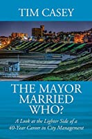 The Mayor Married Who? A Look at the Lighter Side of a 40-Year Career in City Management