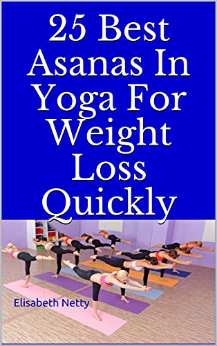 25 Best Asanas In Yoga For Weight Loss Quickly (English Edition)